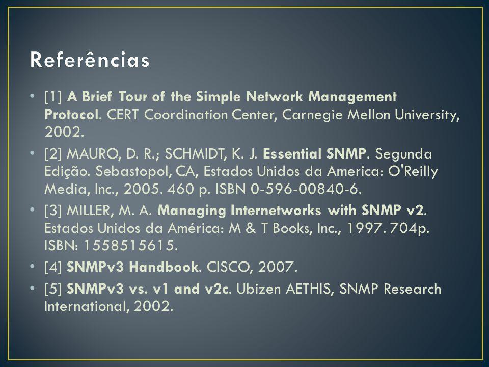 Referências [1] A Brief Tour of the Simple Network Management Protocol. CERT Coordination Center, Carnegie Mellon University, 2002.